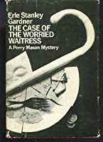 The Case Of The Worried Waitress (Perry Mason, #77)