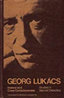 Lukacs: History and Class Consciousness (Studies in Marxist Dialectics)