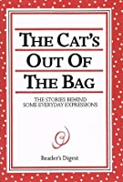 The Cat's Out of the Bag: Stories Behind Some Everyday Expressions