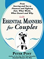 Essential Manners for Couples: From Snoring and Sex to Finances and Fighting Fair-What Works, What Doesn't, and Why