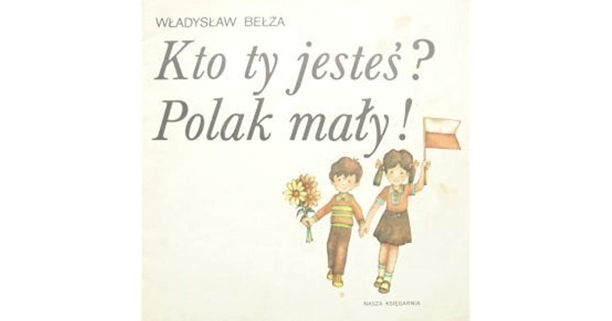 Kto Ty Jesteś Polak Mały By Władysław Bełza
