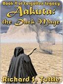 Aakuta: The Dark Mage (Forgotten Legacy, #4)