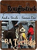 Roughstock: And a Smile - Season One (Roughstock, #2)