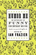 Humor Me: An Anthology of Funny Contemporary Writing (Plus Some Great Old Stuff Too)