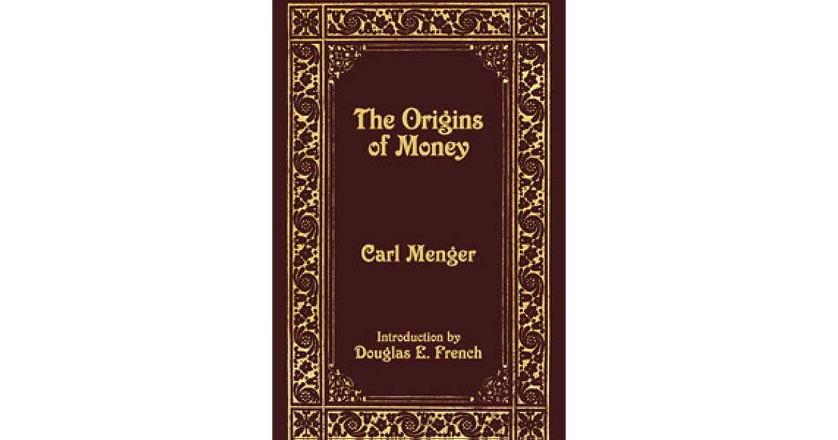 carl menger on the origin of money summary