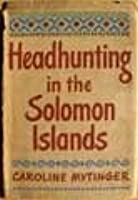 Around the Coral Sea Headhunting in the Solomon Islands