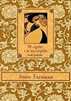familiar essays anne fadiman Discover anne fadiman famous and rare quotes share anne fadiman quotations about books, children and writing  at large and at small: familiar essays, p49.