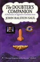 The Doubter's Companion: A Dictionary of Aggressive Common Sense