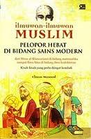 Ilmuwan-Ilmuwan Muslim Pelopor Hebat di Bidang Sains Modern