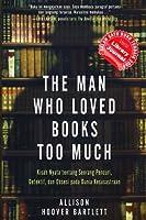 The Man Who Loved Books Too Much: Kisah Nyata tentang Seorang Pencuri, Detektif, dan Obsesi pada Dunia Kesusastraan