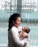 The Ultimate Breastfeeding Book of Answers : Segala yang Perlu Anda Tahu Soal Menyusui