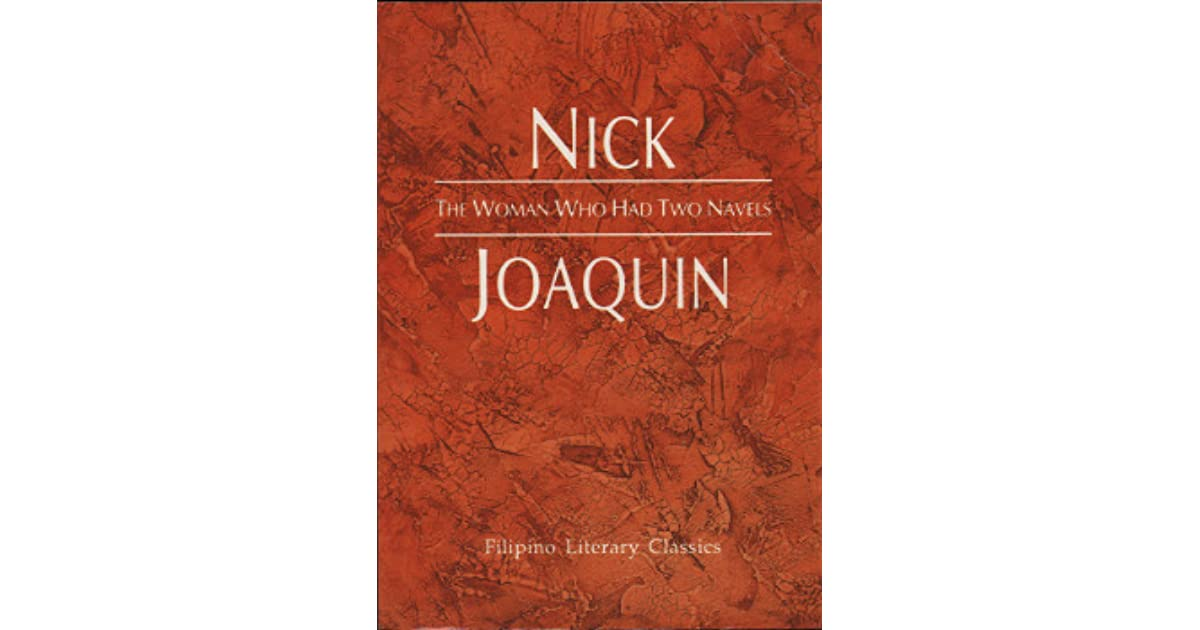 theme of the woman who had two navels In nick joaquin the novel the woman who had two navels (1961) examines his country's various heritages a portrait of the artist as filipino (1966), a celebrated play, attempts to reconcile historical events with dynamic change.