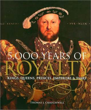5,000 Years of Royalty: Kings, Queens, Princes, Emperors & Tsars
