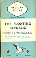 The Floating Republic: The Astonishing Story of the 1797 Naval Mutiny at the Nore & Spithead