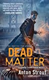 Dead Matter by Anton Strout