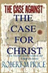 The Case Against The Case for Christ by Robert M. Price