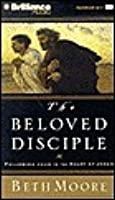 Beloved Disciple, The: Following John to the Heart of Jesus