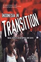 Indonesia In Transition: Social Aspects of Reformasi and Crisis