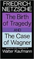 The Birth of Tragedy/The Case of Wagner