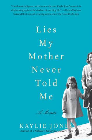 Lies My Mother Never Told Me: A Memoir by Kaylie Jones