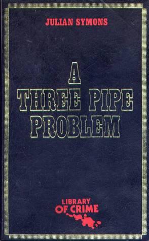 A Three Pipe Problem Sheridan Haynes 1 By Julian Symons