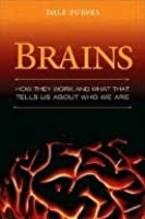 Brains: How They Work and What That Tells Us about Who We Are