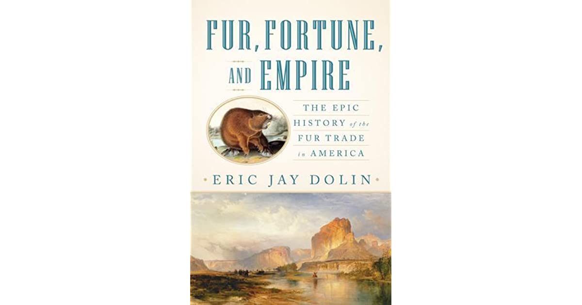 The Epic History Of The Fur Trade In America Fur  Fortune  and Empire