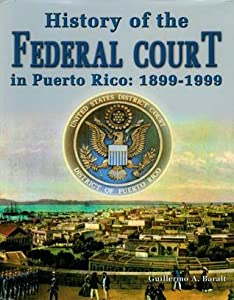History of the Federal Court in Puerto Rico: 1899-1999