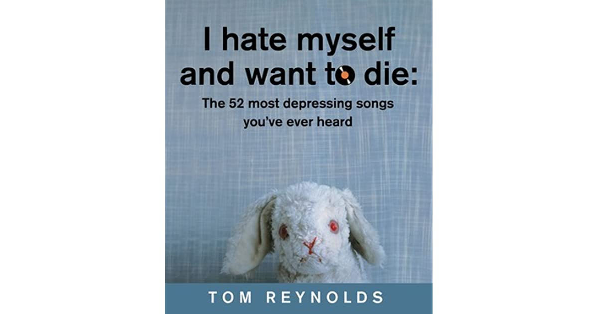 I Hate My Self Poems: I Hate Myself And Want To Die: The 52 Most Depressing