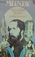 MUNBY: MAN OF TWO WORLDS. The Life and Diaries of Arthur J. Munby 1828-1910