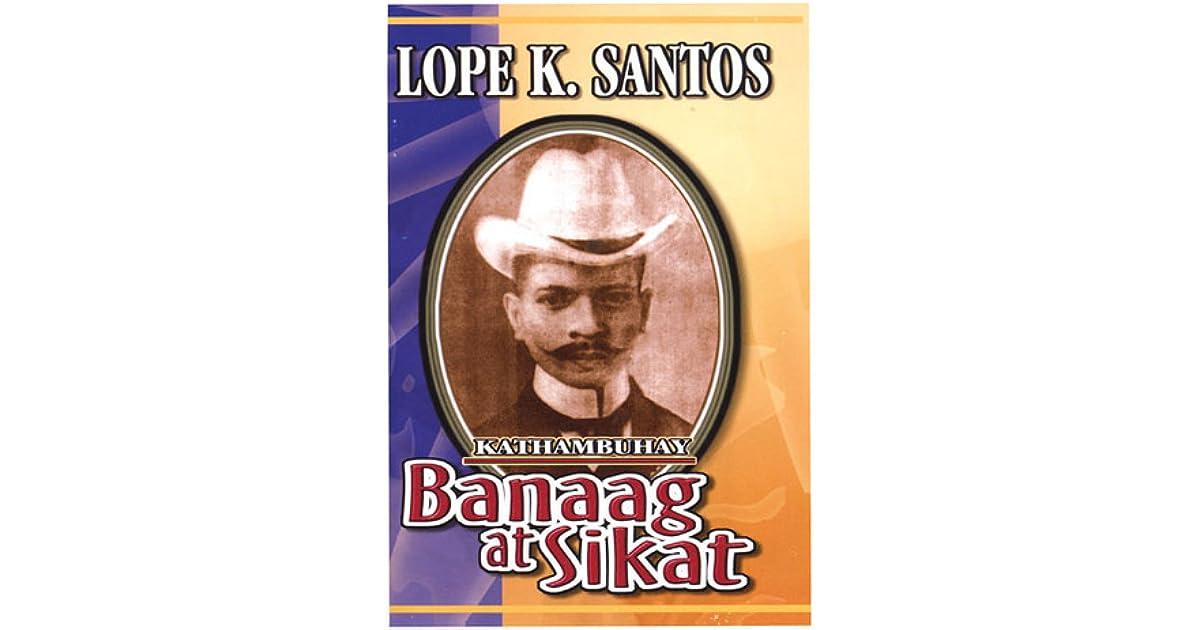 banaag at sikat Lope k santos is the author of banaag at sikat (418 avg rating, 157 ratings, 6 reviews, published 1906), ang pangginggera at mga piling tula (419 avg.