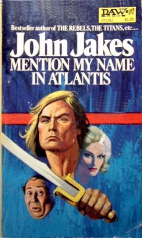 Mention My Name in Atlantis by John Jakes
