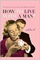How to Live with a Man...and Love it!