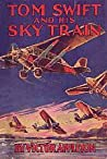 Tom Swift and His Sky Train, or, Overland Through the Clouds (Tom Swift Sr, #34)