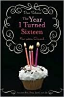 The Year I Turned Sixteen: Rose, Daisy, Laurel, Lily