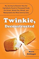 Twinkie, Deconstructed: My Journey to Discover How the Ingredients Found in Processed Foods Are Grown, Mined (Yes, Mined), and Manipulated Int