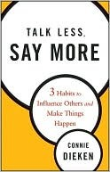 Talk Less, Say More by Connie Dieken