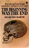 The Beginning Was the End by Oscar Kiss Maerth