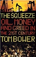 The Squeeze: Oil, Money And Greed In The Twenty First Century