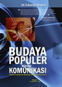 Budaya Populer Sebagai Komunikasi: Dinamika Popscape dan Mediascape di Indonesia Kontemporer