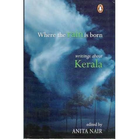 Where the Rain is Born: Writings About Kerala by Anita Nair