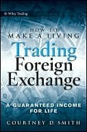How to Make a Living Trading Foreign Exchange- A Guaranteed Income for Life