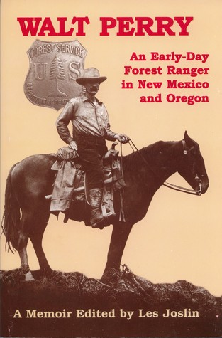 Walt Perry: An Early-Day Forest Ranger in New Mexico and Oregon
