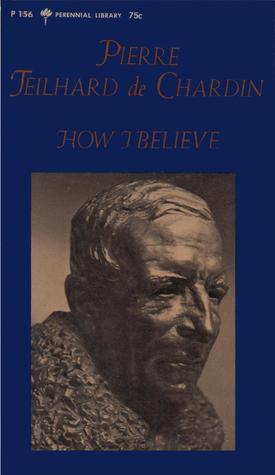 How I Believe by Pierre Teilhard de Chardin