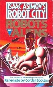 Renegade (Isaac Asimov's Robot City: Robots and Aliens, #2)