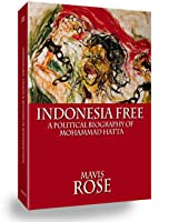 Indonesia Free: A Political Biography of Mohammad Hatta