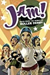 Jam! Tales From the World of Roller Derby by Jill Beaton