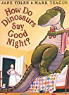 How Do Dinosaurs Say Good Night? by Jane Yolen