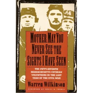 Mother, May You Never See the Sights I Have Seen: The Fifty Seventh Massachusetts Veteran Volunteers in the Army of the Potomac 1864-1865