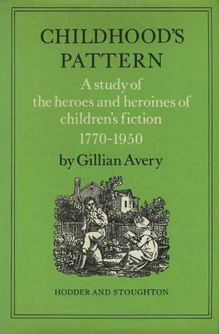 Childhood's Pattern: A Study Of the Heroes and Heroines Of Children's Fiction, 1770-1950